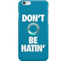 DON'T BE HATIN' iPhone Case/Skin