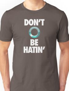 DON'T BE HATIN' Unisex T-Shirt