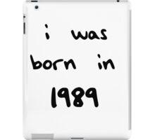 I was born in 1989  iPad Case/Skin