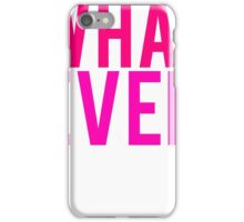 Whatever What Ever iPhone Case/Skin