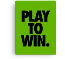 PLAY TO WIN. Canvas Print
