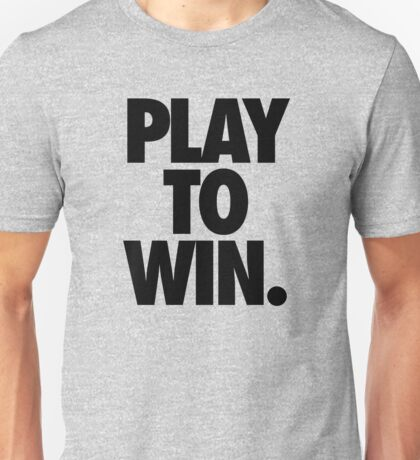 PLAY TO WIN. Unisex T-Shirt