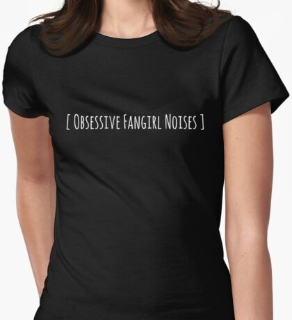 [ Obsessive Fangirl Noises ] Womens Fitted T-Shirt