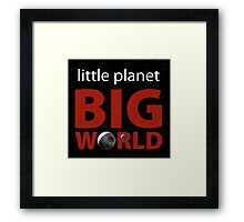 Little Planet, Big World  Framed Print