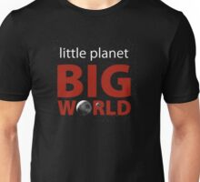 Little Planet, Big World  Unisex T-Shirt