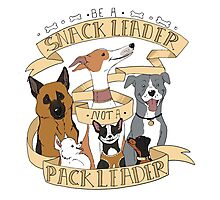 Be A Snack Leader Not a Pack Leader Photographic Print