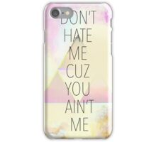 Don't hate me cuz you ain't me iPhone Case/Skin