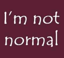 I'm Not Normal (White Text) by taiche