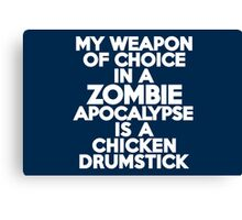 My weapon of choice in a Zombie Apocalypse is a chicken drumstick Canvas Print