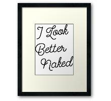 I Look Better Naked [Black Ink] Framed Print