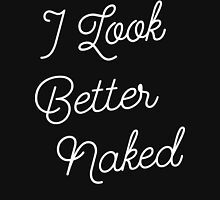 I Look Better Naked [White Ink] Unisex T-Shirt