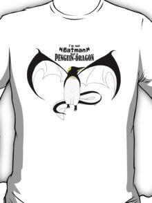 I'm not Batman but a Penguin-Dragon T-Shirt