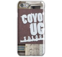 Coyote Ugly. iPhone Case/Skin
