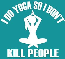 I DO YOGA  SO DON'T KILL PEOPLE by inkedcreatively