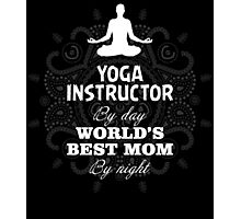 Yoga Instruction By Day World's Best Mom By Night Photographic Print