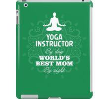 Yoga Instruction By Day World's Best Mom By Night iPad Case/Skin
