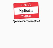 Its a Melinda thing you wouldnt understand! T-Shirt