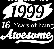 Made in 1999... 16 Years of being Awesome by birthdaytees