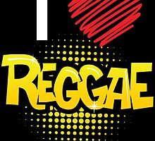 I LOVE REGGAE by birthdaytees