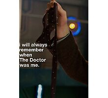 I will always remember when the doctor was me Photographic Print