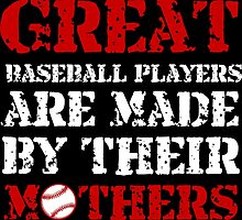 Great Baseball Players Are Made By Their Mothers by birthdaytees