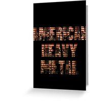 AMERICAN HEAVY METAL Greeting Card
