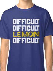 It won't be easy peasy lemon squeezy... Classic T-Shirt