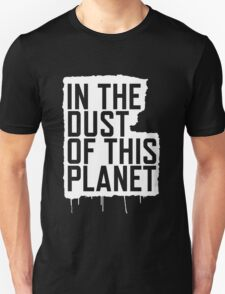 In the Dust of this Planet Unisex T-Shirt