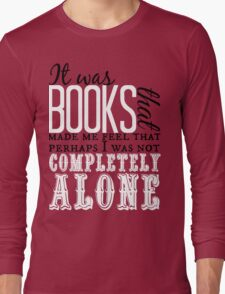 """""""It was books. . ."""" Will Quote Long Sleeve T-Shirt"""