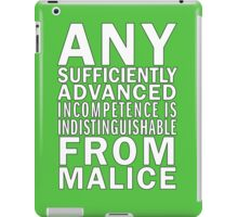 Any sufficiently advanced incompetence is indistinguishable from malice iPad Case/Skin