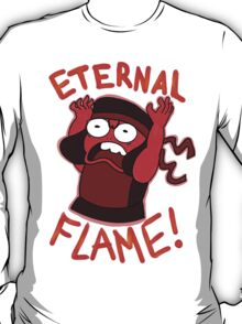 IM AN ETERNAL FLAME! T-Shirt