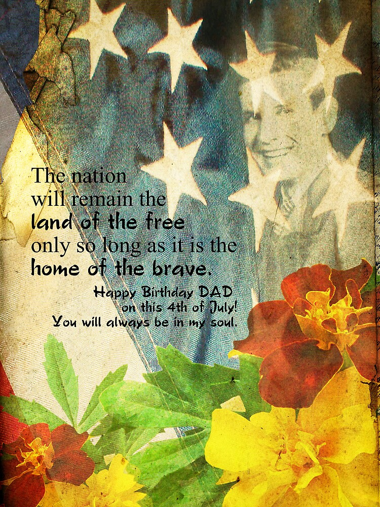Happy Birthday Day to you DAD on this 4th of July by Myillusions