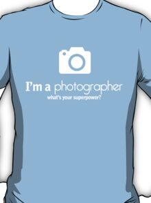 i'm a photographer what's your superpower T-Shirt