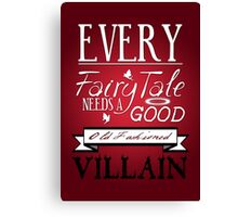 Every Fairytale Needs A Good, Old Fashioned, Villain.  Canvas Print