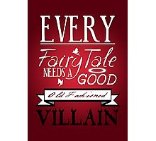 Every Fairytale Needs A Good, Old Fashioned, Villain.  Photographic Print