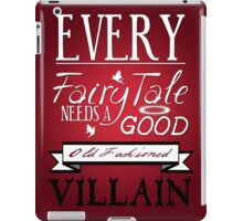 Every Fairytale Needs A Good, Old Fashioned, Villain.  iPad Case/Skin