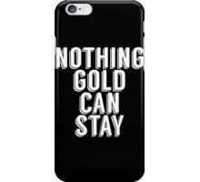 NOTHING GOLD CAN STAY iPhone Case/Skin