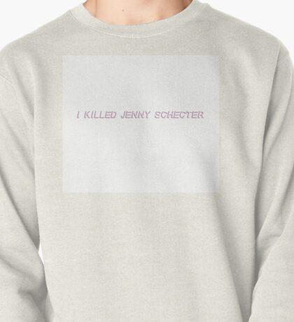 I Killed Jenny Schecter Pullover
