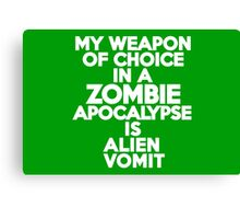 My weapon of choice in a Zombie Apocalypse is alien vomit Canvas Print