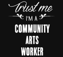Trust me I'm a Community Arts Worker! by keepingcalm
