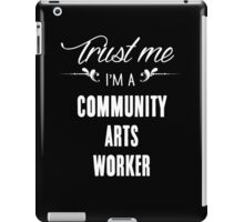 Trust me I'm a Community Arts Worker! iPad Case/Skin
