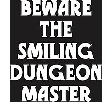 Beware the Smiling Dungeon Master Photographic Print