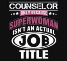 Counselor Only Because Superwoman Isn't An Actual Job Title - T-shirts & Hoodies by Darling Arts