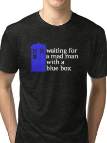 Waiting For a Mad Man With a Blue Box Tri-blend T-Shirt