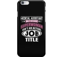 Medical Assistant Only Because Superwoman Isn't An Actual Job Title - T-shirts & Hoodies iPhone Case/Skin