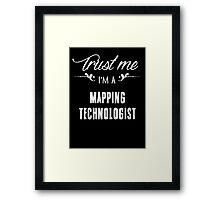 Trust me I'm a Mapping Technologist! Framed Print