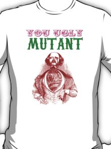 YOU UGLY MUTANT T-Shirt