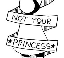 Not Your Princess by theakable