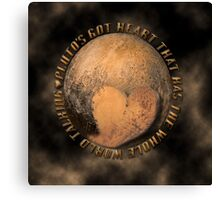 PLUTO'S GOT ♥ THAT HAS THE WHOLE WORLD TALKING--PICTURE-PILLOW-TOTE BAG ECT. Canvas Print