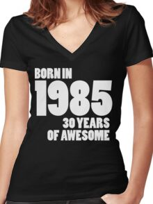 Born in 1985 - Thirty Years of Awesome Women's Fitted V-Neck T-Shirt